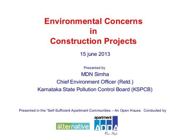 Environmental ConcernsinConstruction Projects15 june 2013Presented byMDN SimhaChief Environment Officer (Retd.)Karnataka S...