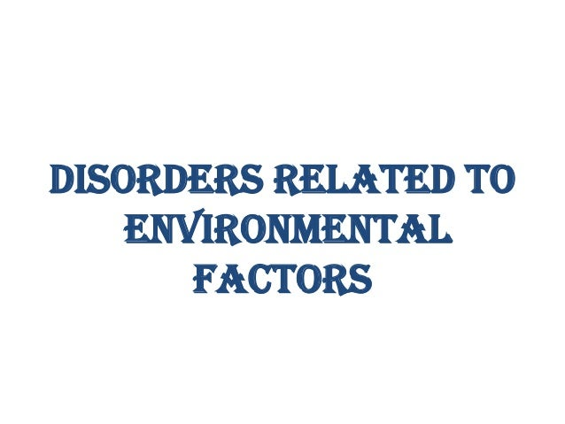 DISORDERS RELATED TO ENVIRONMENTAL FACTORS