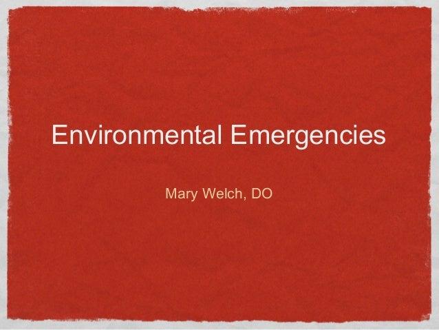 Environmental Emergencies Mary Welch, DO