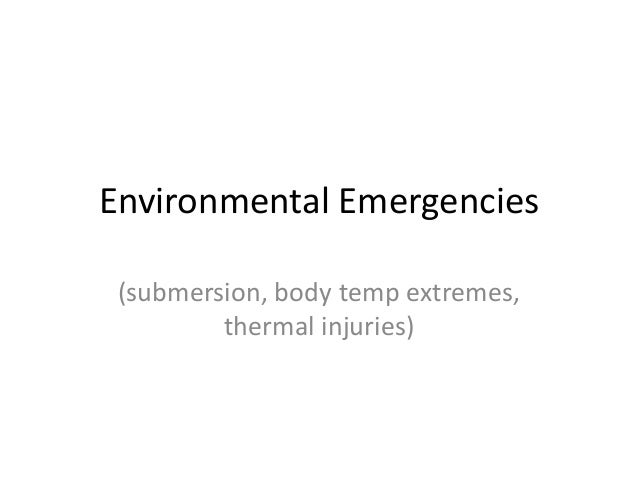Environmental Emergencies (submersion, body temp extremes, thermal injuries)