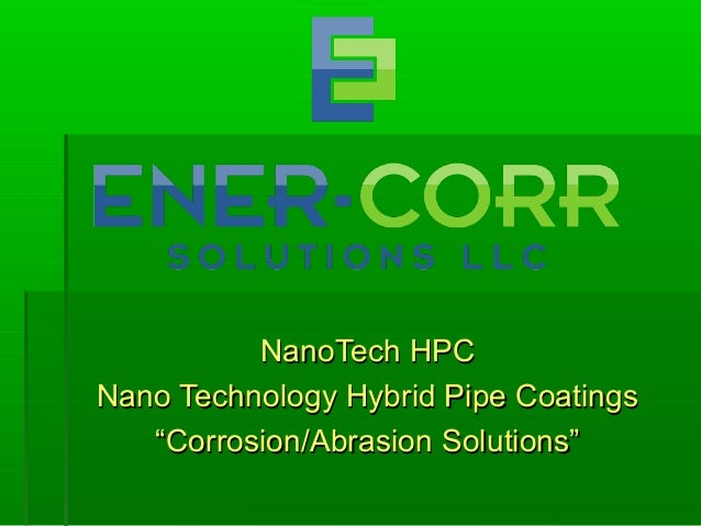"NanoTech HPCNanoTech HPC Nano Technology Hybrid Pipe CoatingsNano Technology Hybrid Pipe Coatings """"Corrosion/Abrasion Sol..."