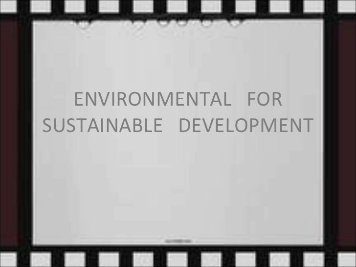 Environmental for sustainable development