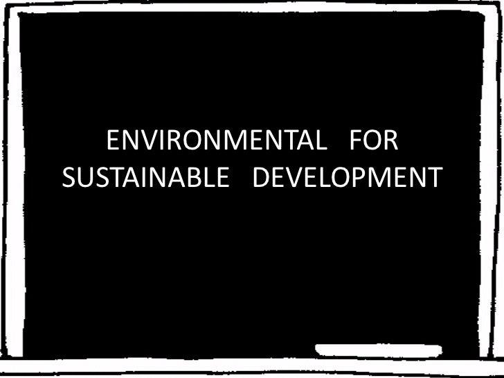 Environmental   for sustainable   development