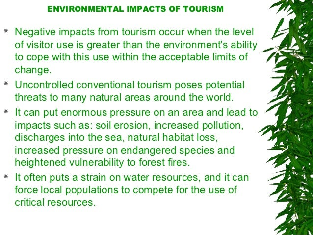 environmental impacts of tourism Physical impacts of tourism development construction activities and infrastructure development the development of tourism facilities such as accommodation, water supplies, restaurants and recreation facilities can involve sand mining, beach and sand dune erosion, soil erosion and extensive paving.