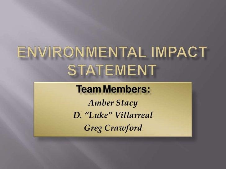 "Environmental Impact Statement<br />TeamMembers:<br />Amber Stacy<br />D. ""Luke"" Villarreal<br />Greg Crawford<br />"