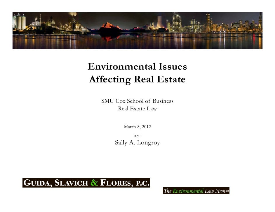 Environmental IssuesAffecting Real Estate  SMU Cox School of Business       Real Estate Law          March 8, 2012        ...