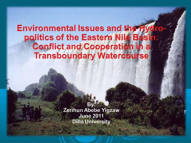 Environmental Issues and the Hydro- politics of the Eastern Nile Basin:   Conflict and Cooperation in a    Transboundary W...