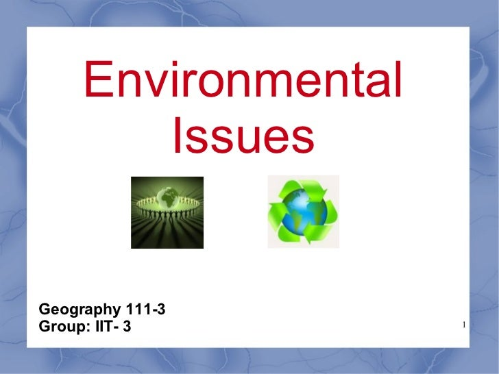 Environmental Issues Geography 111-3 Group: IIT- 3
