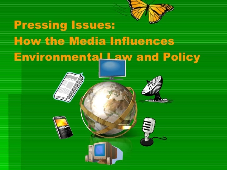 Pressing Issues:  How the Media Influences  Environmental Law and Policy