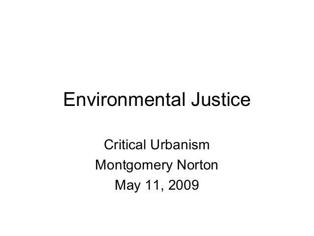 Environmental Justice Critical Urbanism Montgomery Norton May 11, 2009