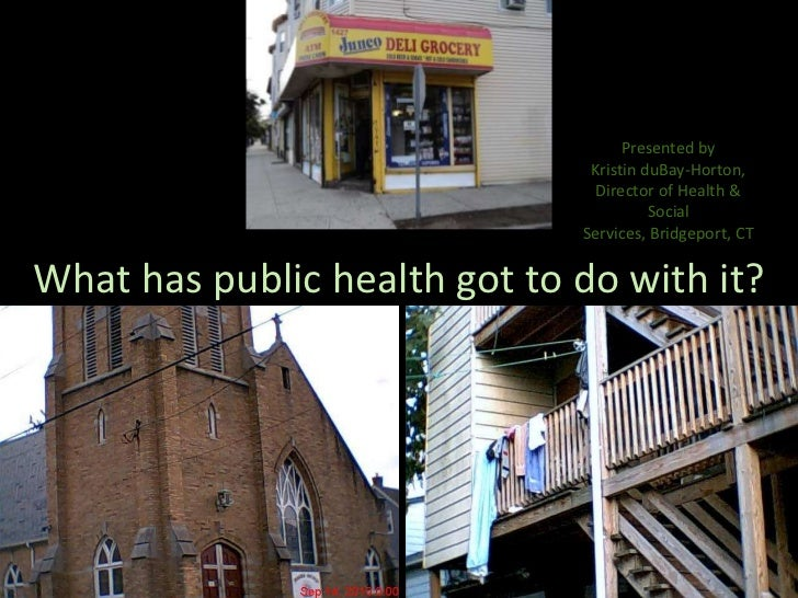 What has public health got to do with it?<br />Presented by <br />Kristin duBay-Horton,<br />Director of Health & Social S...