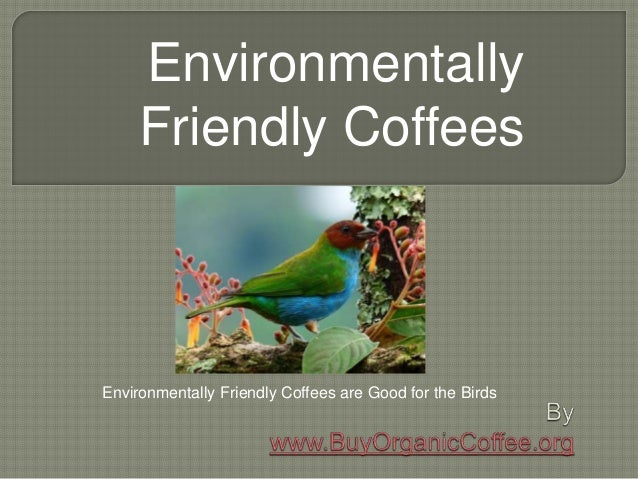 Environmentally Friendly Coffees Environmentally Friendly Coffees are Good for the Birds