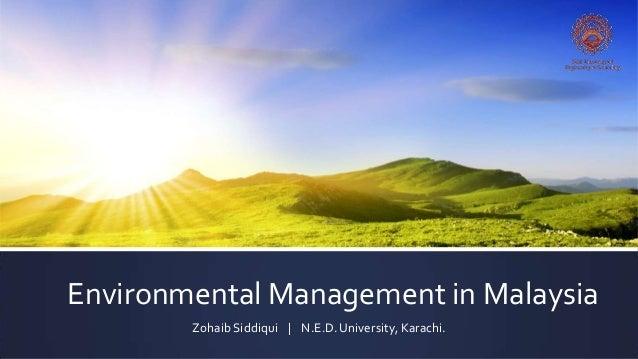 Environmental Management in MalaysiaZohaib Siddiqui | N.E.D. University, Karachi.