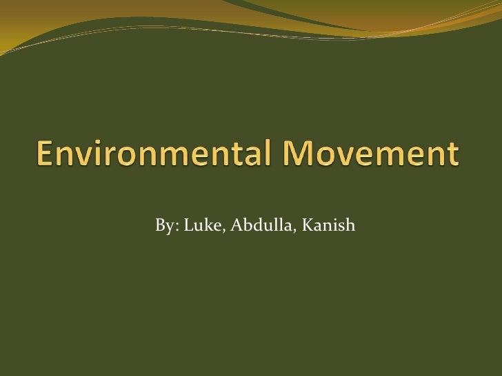 Environmental Movement<br />By: Luke, Abdulla, Kanish<br />
