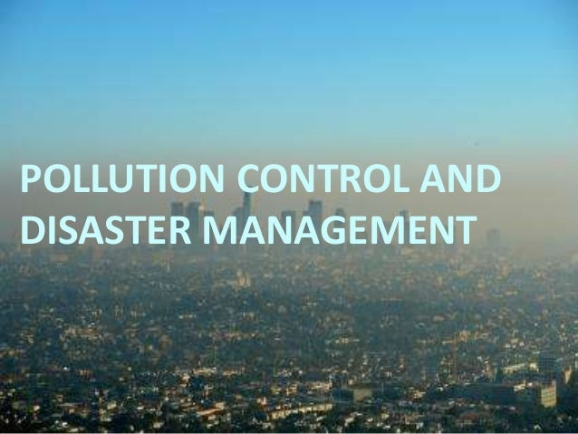POLLUTION CONTROL ANDDISASTER MANAGEMENT