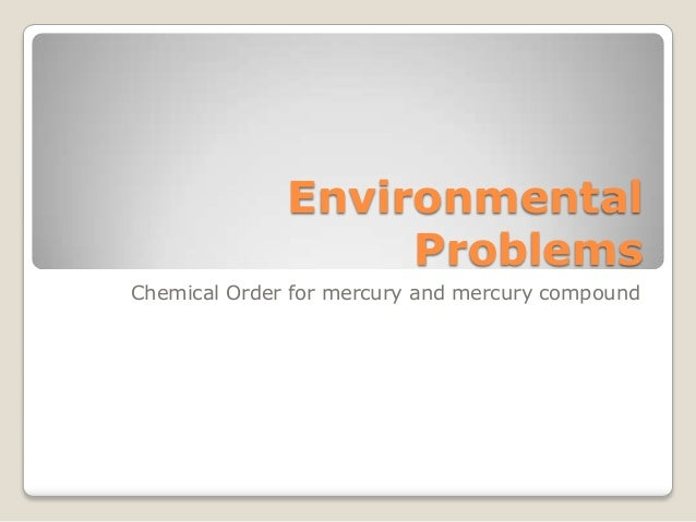 Environmental                   ProblemsChemical Order for mercury and mercury compound
