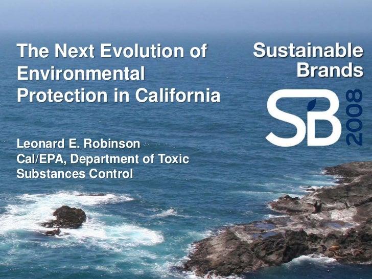 The Next Evolution of Environmental Protection in California  Leonard E. Robinson Cal/EPA, Department of Toxic Substances ...