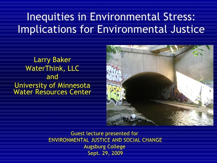 Inequities in Environmental Stress: Implications for Environmental Justice Larry Baker WaterThink, LLC and  University of ...