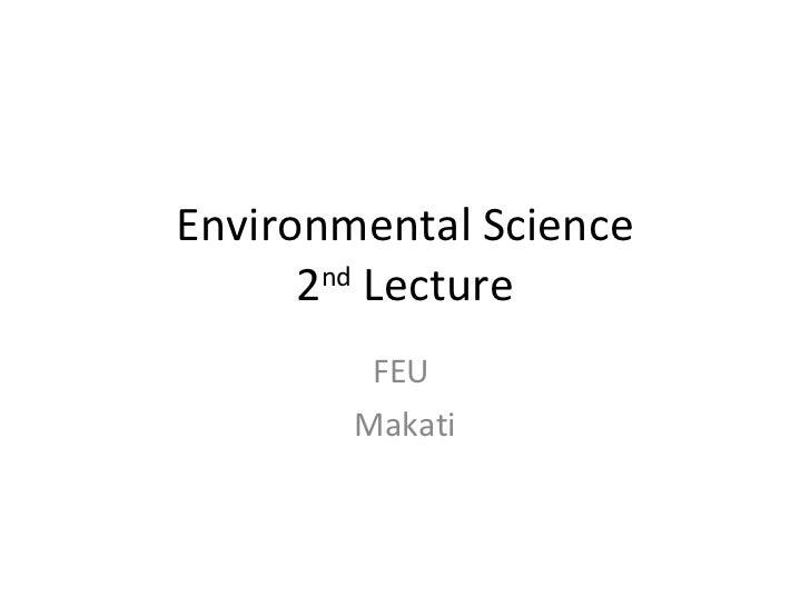 Environmental Science 2 nd  Lecture FEU  Makati
