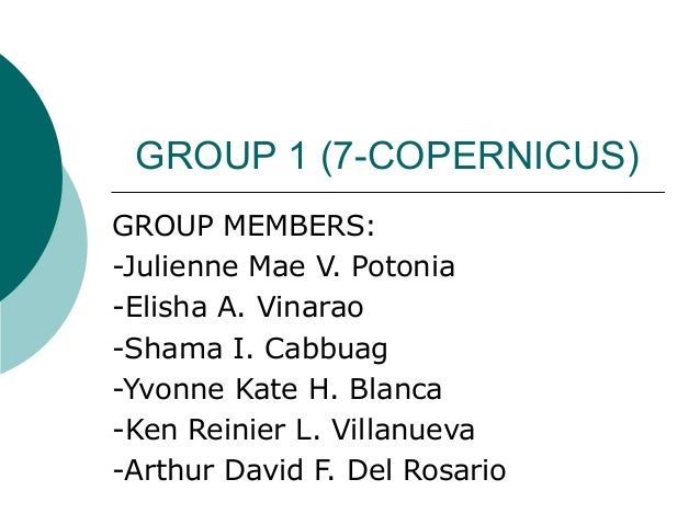 GROUP 1 (7-COPERNICUS) GROUP MEMBERS: -Julienne Mae V. Potonia -Elisha A. Vinarao -Shama I. Cabbuag -Yvonne Kate H. Blanca...