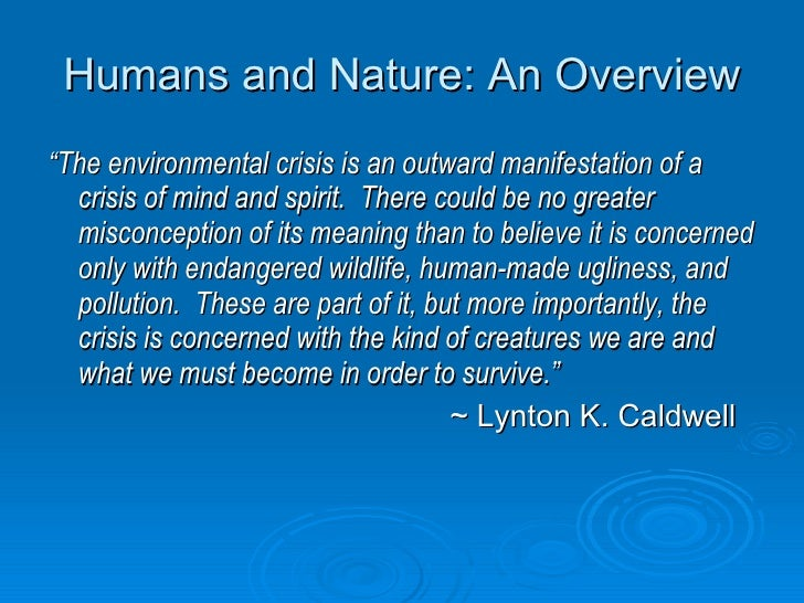 "Humans and Nature: An Overview <ul><li>"" The environmental crisis is an outward manifestation of a crisis of mind and spir..."