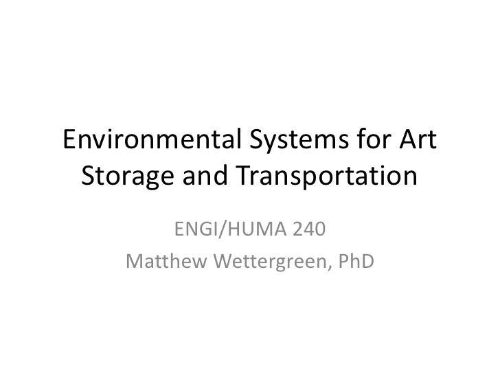 Environmental Systems for Art Storage and Transportation<br />ENGI/HUMA 240<br />Matthew Wettergreen, PhD<br />