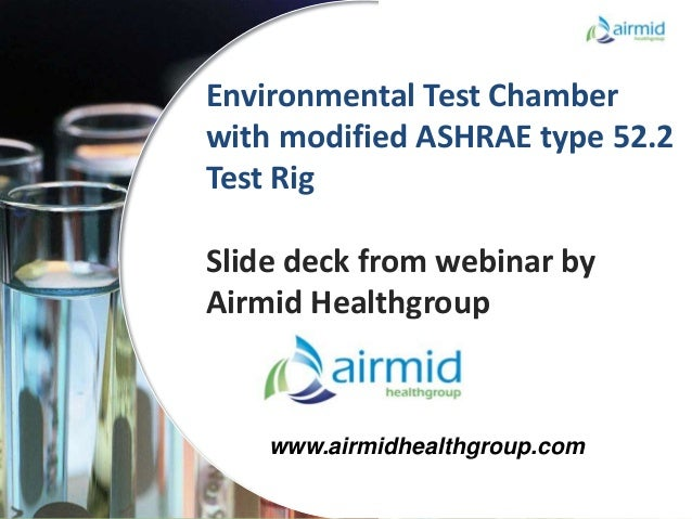 Confidential Confidential Environmental Test Chamber with modified ASHRAE type 52.2 Test Rig Slide deck from webinar by Ai...