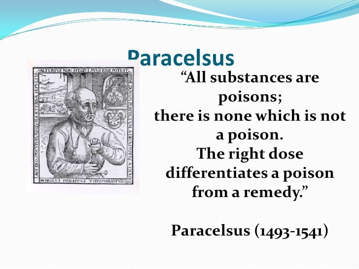 """Paracelsus      """"All substances are            poisons;  there is none which is not            a poison.         The right..."""