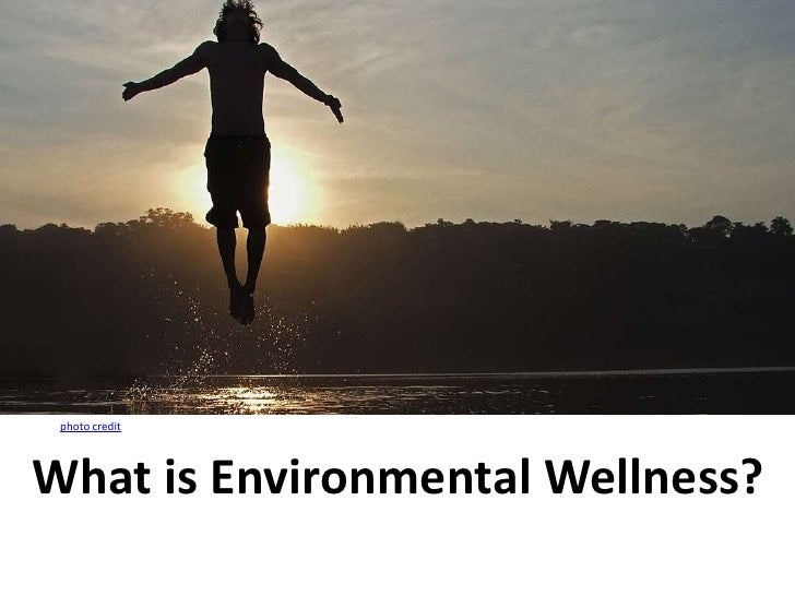 photo credit<br />  What is Environmental Wellness?<br />