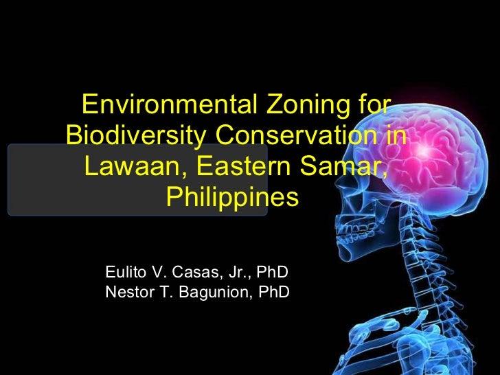 Environmental Zoning for Biodiversity Conservation in Lawaan, Eastern Samar, Philippines   Eulito V. Casas, Jr., PhD Nesto...