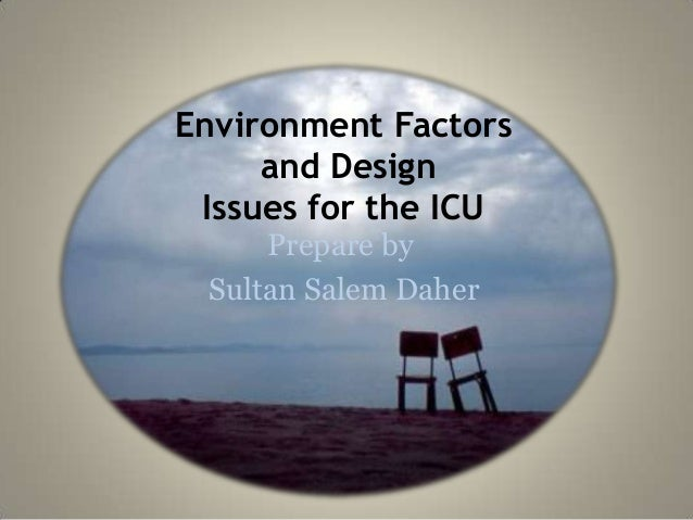 Environment Factors and Design Issues for the ICU Prepare by Sultan Salem Daher