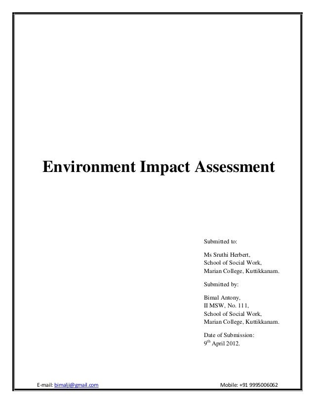 Environment Impact AssessmentSubmitted to:Ms Sruthi Herbert,School of Social Work,Marian College, Kuttikkanam.Submitted by...