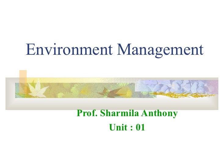 Environment Management      Prof. Sharmila Anthony              Unit : 01