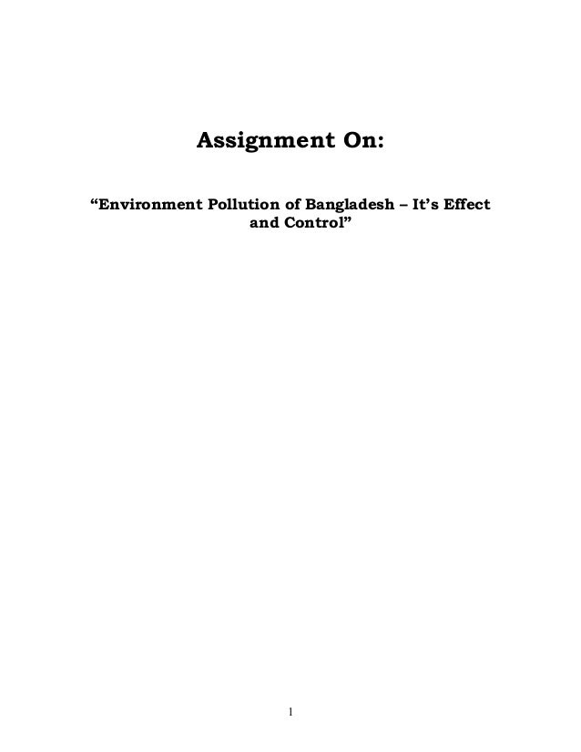 "Assignment On: ""Environment Pollution of Bangladesh – It's Effect and Control""  1"