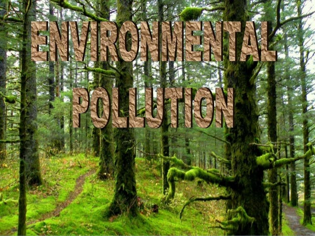 Environmental Pollution                  Definition Of Environmental Pollution:Environmental pollution is the contaminatio...