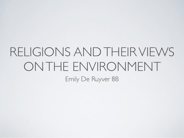 RELIGIONS AND THEIR VIEWS  ON THE ENVIRONMENT        Emily De Ruyver 8B
