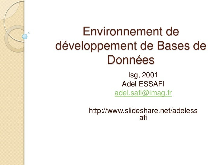Environnement de développement de Bases de Données<br />Isg, 2001<br />Adel ESSAFI<br />adel.safi@imag.fr<br />http://www....