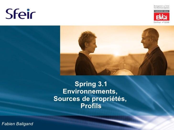 Spring 3.1                    Environnements,                  Sources de propriétés,                         ProfilsFabie...