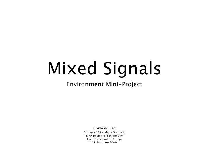 Mixed Signals   Environment Mini-Project                  Conway Liao        Spring 2009 - Major Studio 2         MFA Desi...