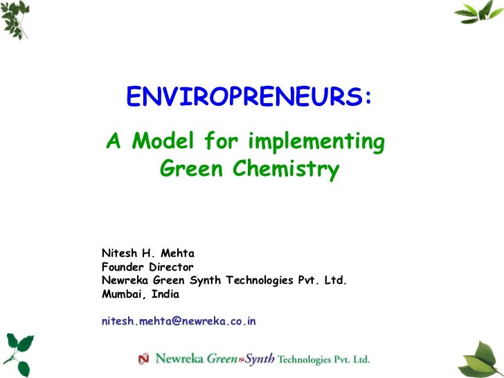 ENVIROPRENEURS: A Model for implementing  Green Chemistry Nitesh H. Mehta Founder Director Newreka Green Synth Technologie...