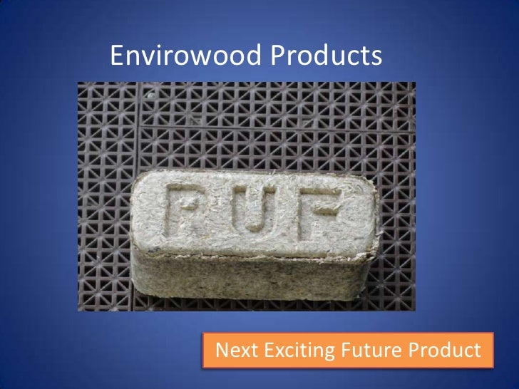 Envirowood Products<br />Next Exciting Future Product<br />