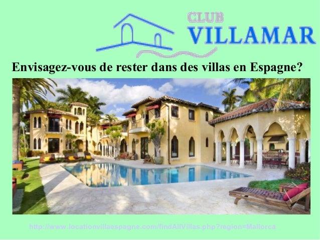 Envisagez-vous de rester dans des villas en Espagne? http://www.locationvillaespagne.com/findAllVillas.php?region=Mallorca