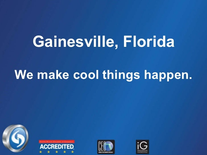 Gainesville, Florida We make cool things happen.
