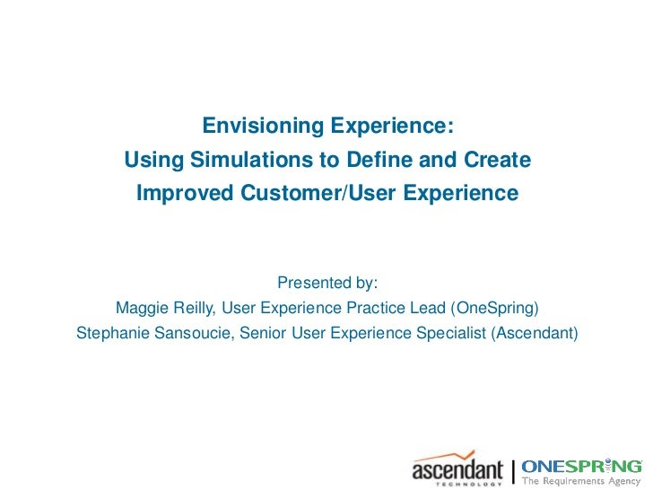 Envisioning Experience:      Using Simulations to Define and Create       Improved Customer/User Experience               ...