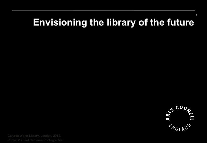 1                Envisioning the library of the future                                           May 2012Canada Water Libr...