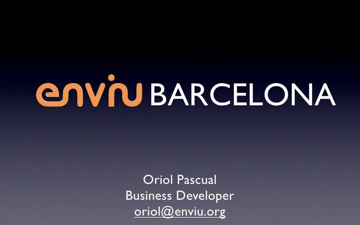 BARCELONA     Oriol Pascual Business Developer  oriol@enviu.org