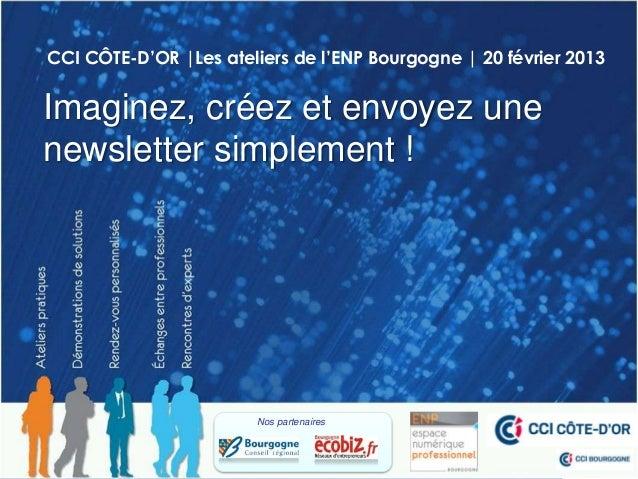 CCI CÔTE-D'OR  Les ateliers de l'ENP Bourgogne   20 février 2013Imaginez, créez et envoyez unenewsletter simplement !     ...