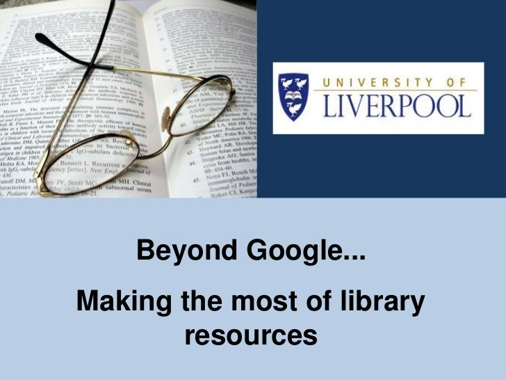 Beyond Google...Making the most of library       resources
