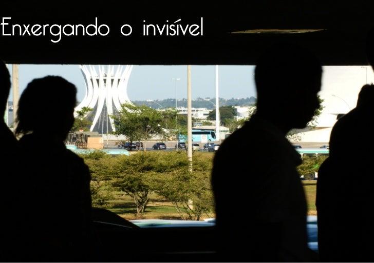 Enxergando o invisível                         1