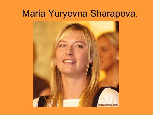 Maria Yuryevna Sharapova.